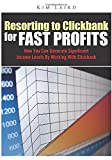 Resorting To Clickbank For Fast Profits: How You Can Generate Significant Income Levels By Working With Clickbank