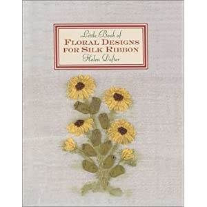 The Little Book of Floral Designs for Silk Ribbon (Milner Craft Series)