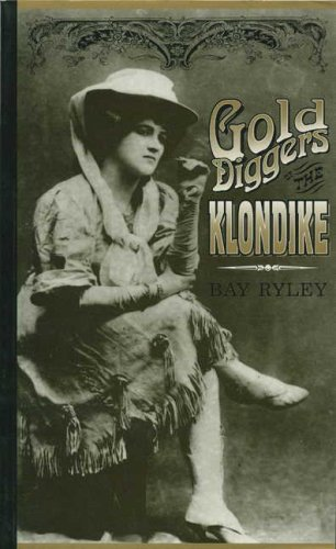 Gold Diggers of the Klondike: Prostitution in Dawson City, Yukon, 1898-1908
