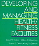 img - for Developing and Managing Health/Fitness Facilities book / textbook / text book