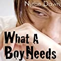 What a Boy Needs (       UNABRIDGED) by Nyrae Dawn Narrated by Maxwell Glick