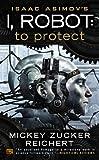 Isaac Asimov's I, Robot: To Protect (0451464893) by Reichert, Mickey Zucker