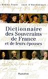 Dictionnaire des souverains de France et de leurs épouses par Feuer