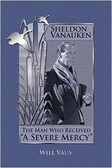 Sheldon Vanauken The Man Who Received Quot A Severe Mercy border=
