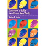 Consumers Guide to a Brave New World ~ Wesley J. Smith