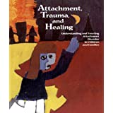 Attachment, Trauma, and Healing: Understanding and Treating Attachment Disorder in Children and Families ~ Terry M. Levy