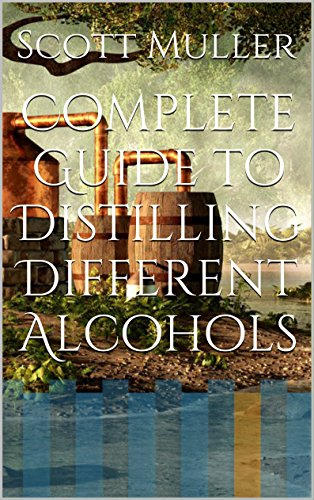Complete Guide to Distilling Different Alcohols (Alcohol Distilling compare prices)