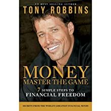 MONEY Master the Game: 7 Simple Steps to Financial Freedom (       UNABRIDGED) by Tony Robbins Narrated by Tony Robbins