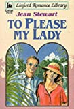 To Please My Lady (Linford Romance Library (Large Print)) (0708978517) by Stewart, Jean