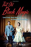 Tom Clavin That Old Black Magic: Louis Prima, Keely Smith, & the Golden Age of Las Vegas