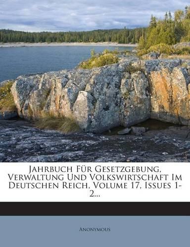 Jahrbuch Für Gesetzgebung, Verwaltung Und Volkswirtschaft Im Deutschen Reich, Volume 17, Issues 1-2...