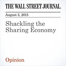 Shackling the Sharing Economy (       UNABRIDGED) by The Wall Street Journal Narrated by Ken Borgers