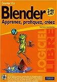 Blender versions 2.46 et 2.47 : Apprenez, pratiquez, créez