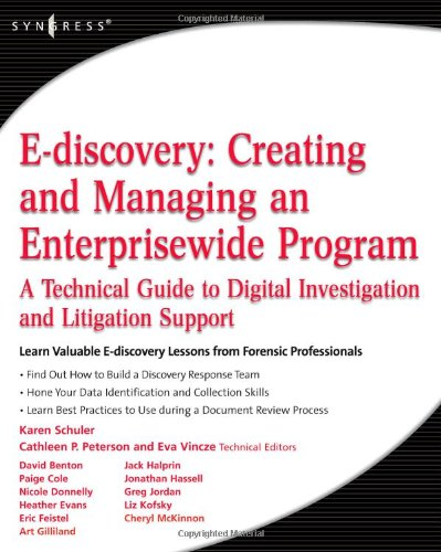 E-discovery: Creating and Managing an Enterprisewide Program: A Technical Guide to Digital Investigation and Litigation Support
