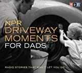 NPR Driveway Moments for Dads: Radio Stories That Wont Let You Go (Original radio broadcast; 1.75 hours on 2 CDs)