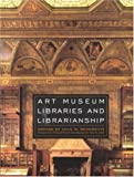 img - for Art Museum Libraries and Librarianship book / textbook / text book