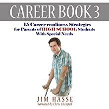 Career Book 3: 15 Career-readiness Strategies for Parents of High School Students with Special Needs: Career-readiness Series, Volume 3 (       UNABRIDGED) by Jim Hasse Narrated by Chris Chappell
