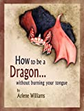 img - for How to be a Dragon... without burning your tongue book / textbook / text book