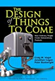 img - for By Craig M. Vogel The Design of Things to Come: How Ordinary People Create Extraordinary Products (paperback) (1st First Edition) [Paperback] book / textbook / text book