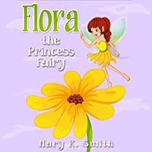 Flora the Princess Fairy: Princess Fairies Book 4 (       UNABRIDGED) by Mary K. Smith Narrated by Stacia Bryant