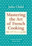 By Julia Child, Louisette Bertholle, Simone Beck: Mastering the art of French Cooking 50th Anniversary