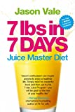 7 Lbs in 7 Days: The Juice Master Diet Jason Vale