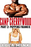 CAMP CHERRYWOOD PART 2 (Popping Frankie - Taboo Interracial Erotica)