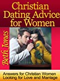 Christian Dating Advice For Women (Answers for Christian Women Looking for Love and Marriage)