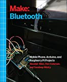 Alasdair Allan Make: Bluetooth: Mobile Phone, Arduino, and Raspberry Pi Projects with BLE