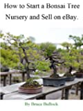 How to Start a Bonsai Tree Nursery and Sell on eBay (English Edition)