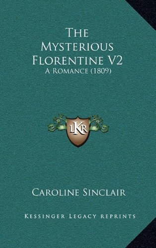 The Mysterious Florentine V2: A Romance (1809)