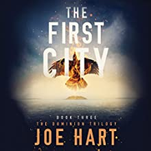 The First City: The Dominion Trilogy, Book 3 Audiobook by Joe Hart Narrated by Dara Rosenberg