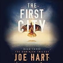 The First City: The Dominion Trilogy, Book 3 | Livre audio Auteur(s) : Joe Hart Narrateur(s) : Dara Rosenberg