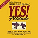 The Little Gold Book of YES! Attitude: How to Find, Build and Keep a YES! Attitude (       UNABRIDGED) by Jeffrey Gitomer Narrated by Jeffrey Gitomer