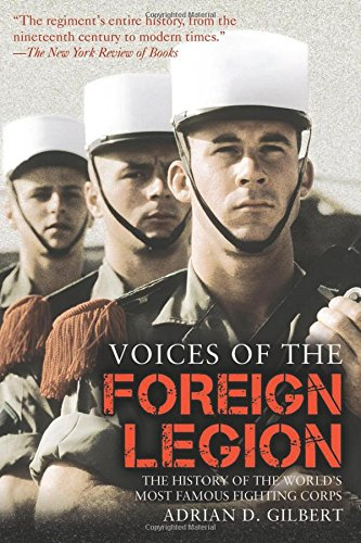 Voices of the Foreign Legion: The History of the World's Most Famous Fighting Corps