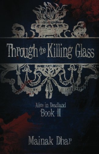 Through the Killing Glass (Alice in Deadland, #2)