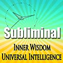 Inner Wisdom & Universal Intelligence: Subliminal Intuition Sleep Binaural Beats Relaxing Solfellgio Frequencies Speech by Subliminal Hypnosis Narrated by Joel Thielke