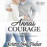 Anna's Courage: Rose Island, Book 1 | Kristin Noel Fischer