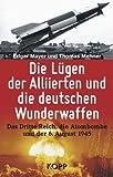 Die Lügen der Alliierten und die deutschen Wunderwaffen: Das Dritte Reich, die Atombombe und der 6. August 1945