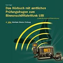 Das Hörbuch mit amtlichen Prüfungsfragen zum Binnenschifffahrtsfunk UBI Hörbuch von Rudi Singer Gesprochen von: Djamil Deininger