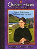 A Charlotte Mason Companion: Personal Reflections on the Gentle Art of Learning (1889209023) by Karen Andreola