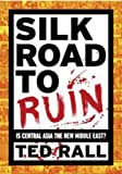 Silk Road to Ruin: Is Central Asia the New Middle East? (1561634549) by Ted Rall