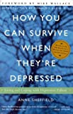 How You Can Survive When Theyre Depressed: Living and Coping with Depression Fallout
