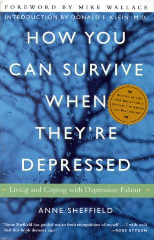 How You Can Survive When They're Depressed: Living and Coping with Depression Fallout: Anne Sheffield, Mike Wallace, Donald F. Klein: 9780609804155: Amazon.com: Books