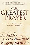 The Greatest Prayer: Jesus's Revolutionary Manifesto