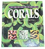 Aquarium Corals : Selection, Husbandry, and Natural History