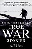 The Mammoth Book of True War Stories: reissue: Gripping Tales of Real-life Horror and Heroism from the History of Human Conflict (Mammoth Books)