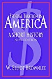 Federal Taxation in America: A Short History (Woodrow Wilson Center Press)
