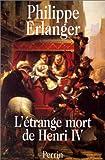 echange, troc Erlanger Philippe - L'étrange mort de henri IV