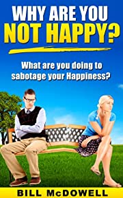 Why are you not Happy? What are you doing to sabotage your Happiness?